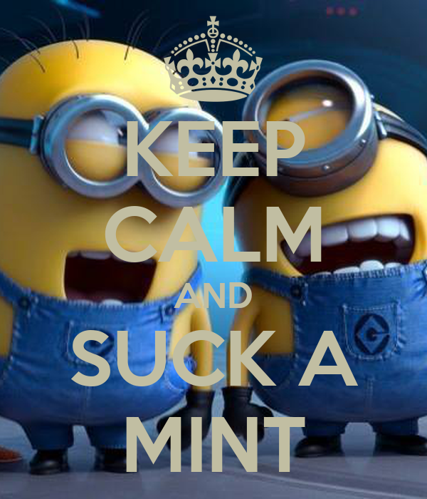 KEEP CALM AND SUCK A MINT