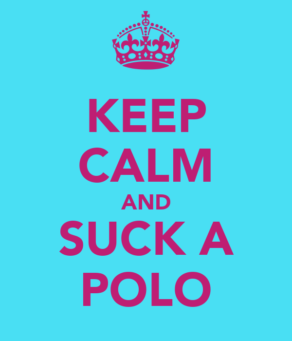 KEEP CALM AND SUCK A POLO
