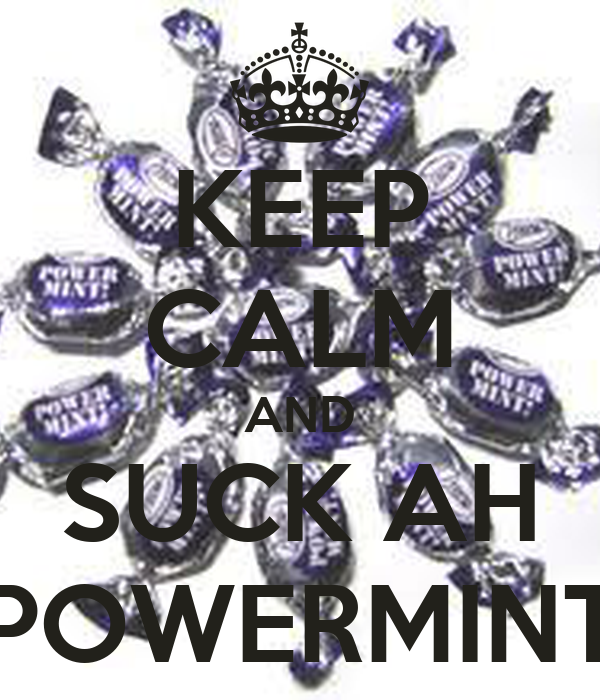 KEEP CALM AND SUCK AH POWERMINT