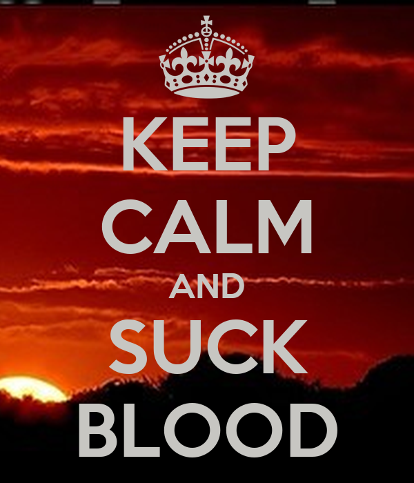 KEEP CALM AND SUCK BLOOD