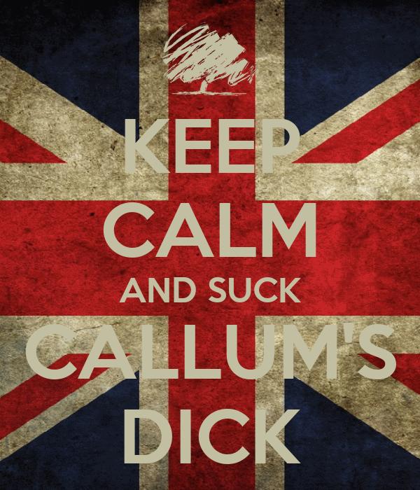 KEEP CALM AND SUCK CALLUM'S DICK