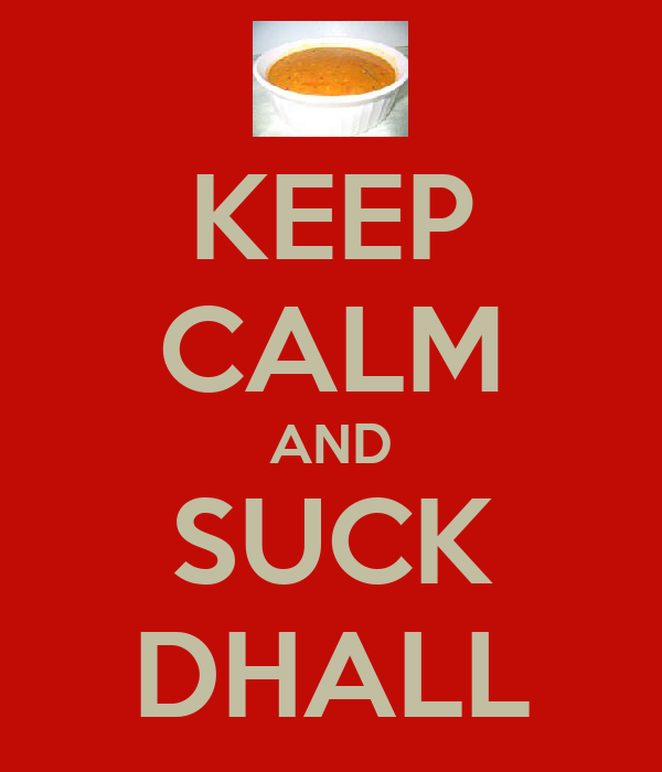 KEEP CALM AND SUCK DHALL