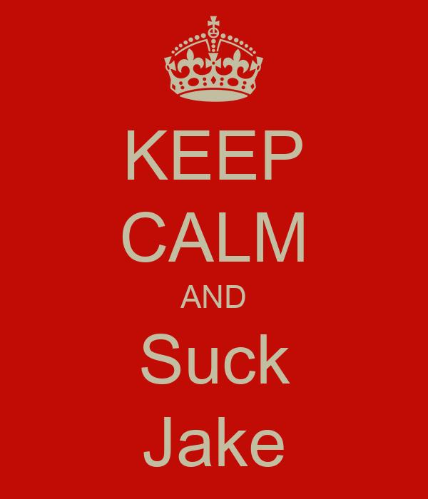 KEEP CALM AND Suck Jake