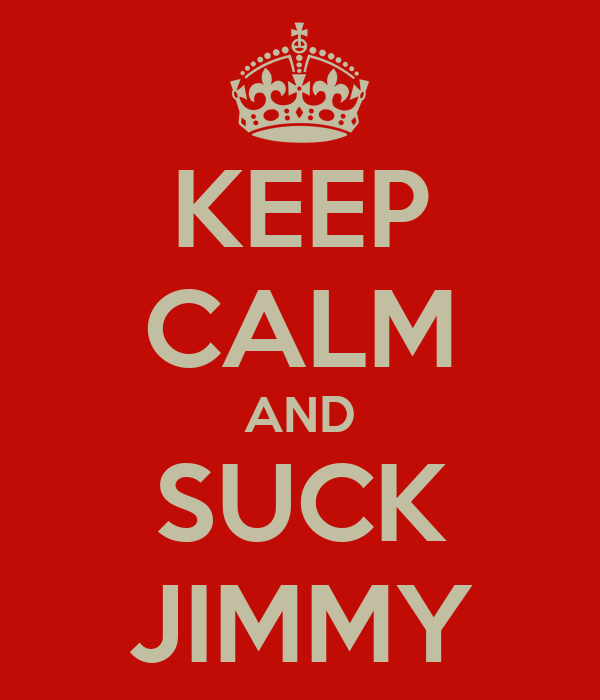 KEEP CALM AND SUCK JIMMY