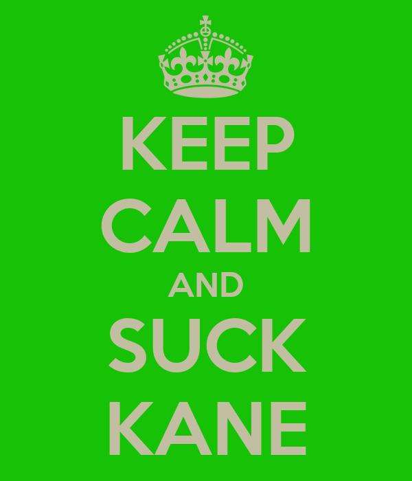 KEEP CALM AND SUCK KANE