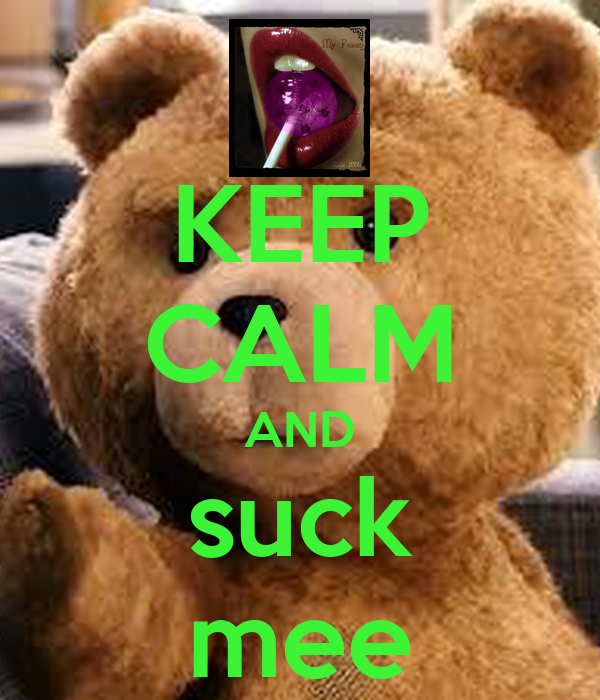 KEEP CALM AND suck mee
