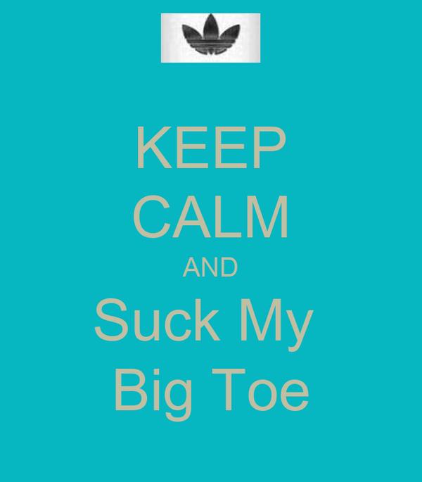 KEEP CALM AND Suck My  Big Toe