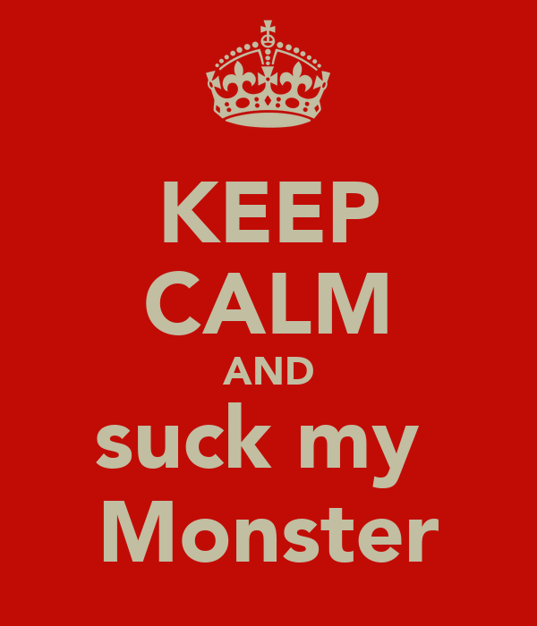KEEP CALM AND suck my  Monster