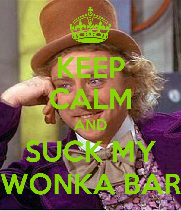 KEEP CALM AND SUCK MY WONKA BAR
