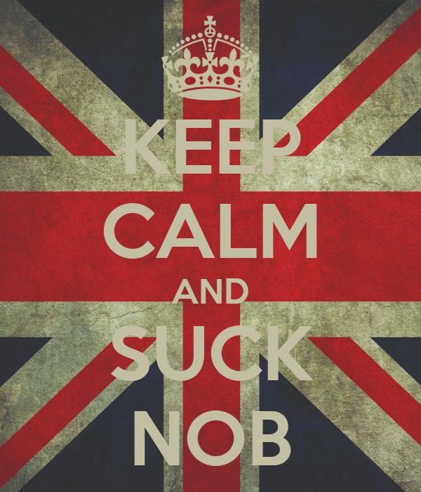 KEEP CALM AND SUCK NOB