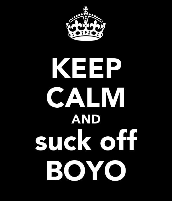 KEEP CALM AND suck off BOYO