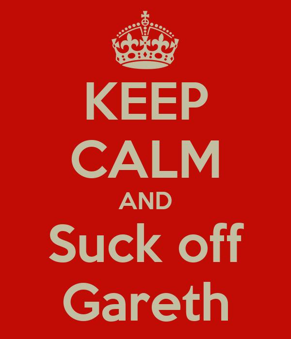 KEEP CALM AND Suck off Gareth