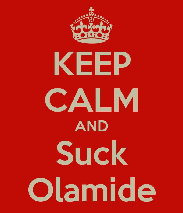 KEEP CALM AND Suck Olamide