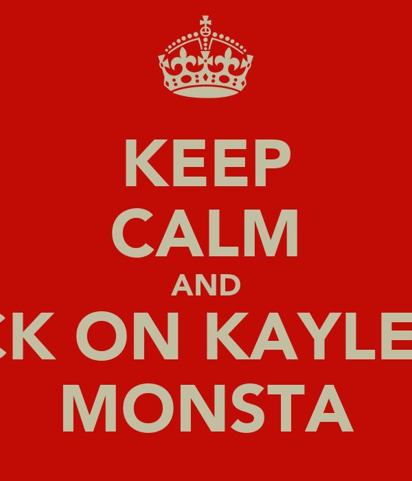 KEEP CALM AND SUCK ON KAYLEM'S MONSTA
