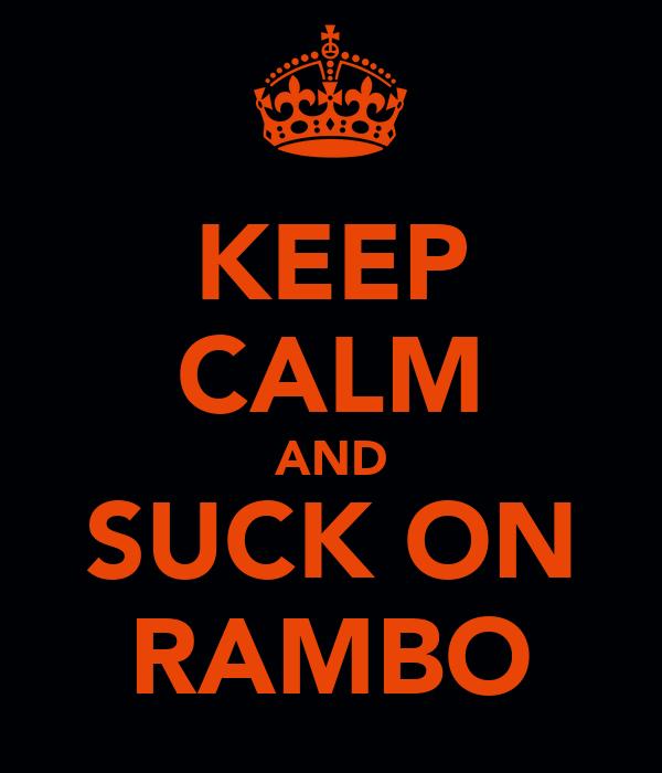KEEP CALM AND SUCK ON RAMBO