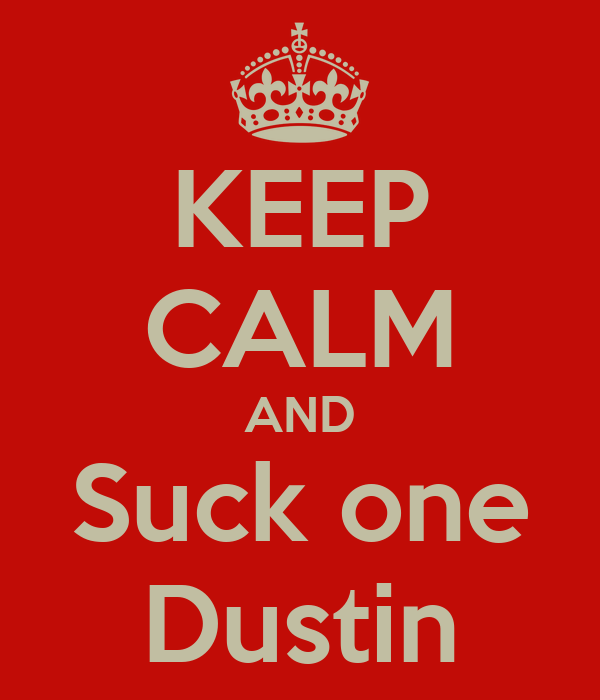 KEEP CALM AND Suck one Dustin