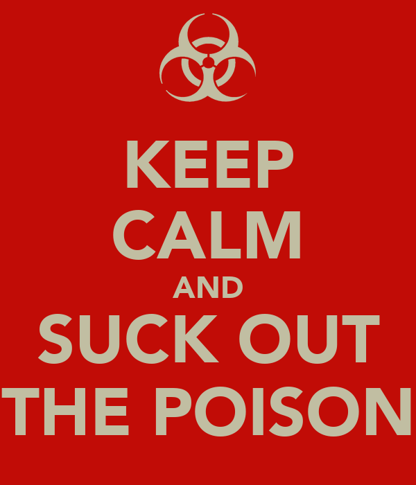 KEEP CALM AND SUCK OUT THE POISON