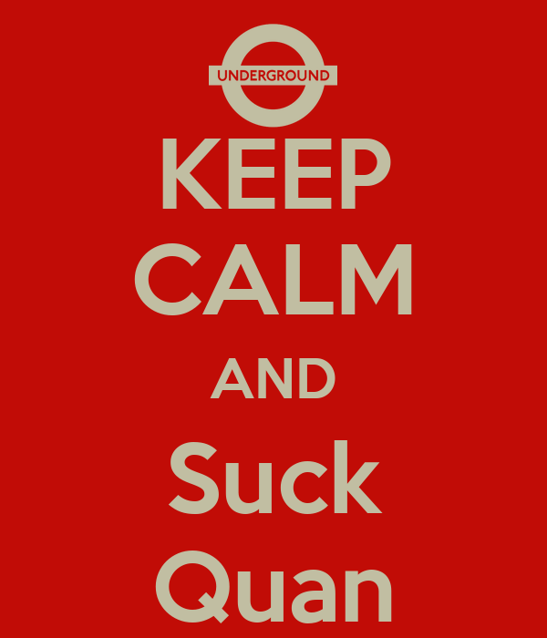 KEEP CALM AND Suck Quan
