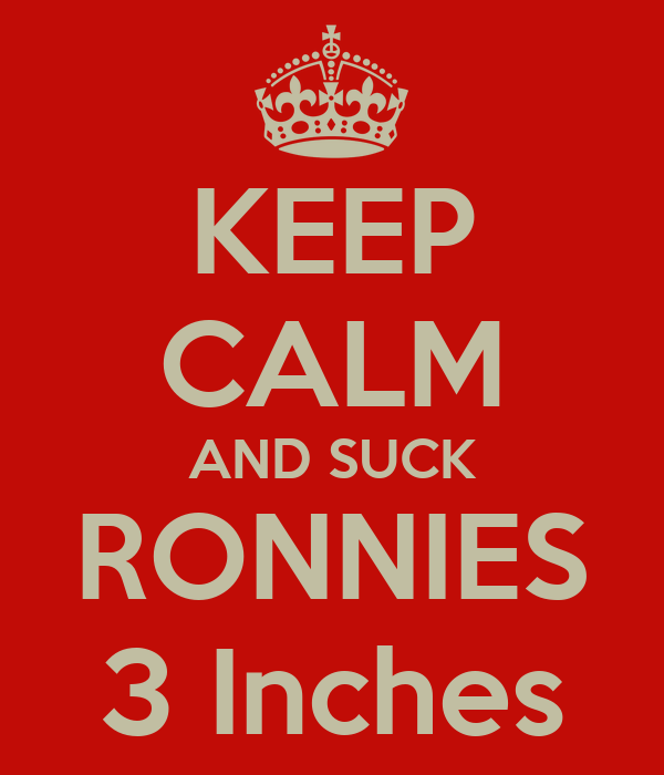 KEEP CALM AND SUCK RONNIES 3 Inches