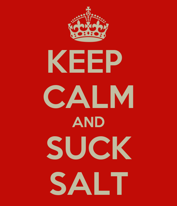 KEEP  CALM AND SUCK SALT