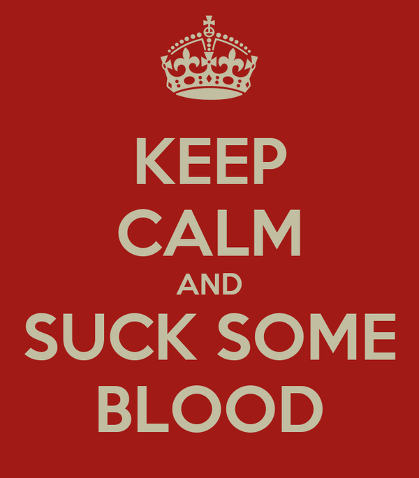 KEEP CALM AND SUCK SOME BLOOD