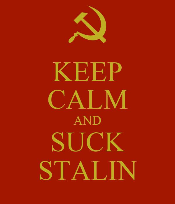 KEEP CALM AND SUCK STALIN