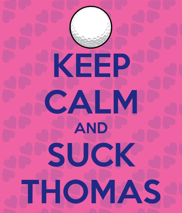 KEEP CALM AND SUCK THOMAS