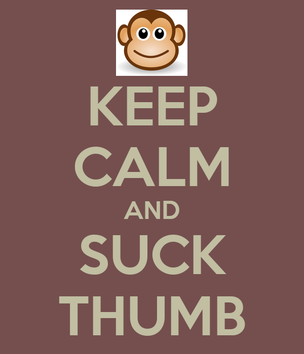KEEP CALM AND SUCK THUMB
