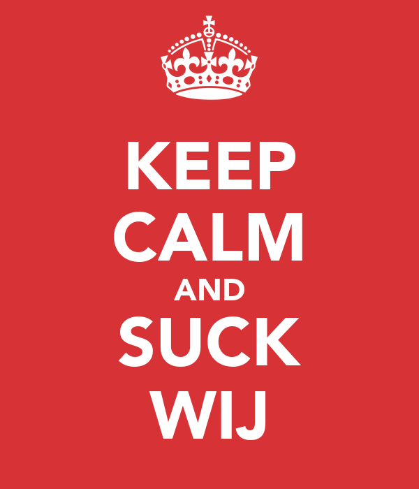 KEEP CALM AND SUCK WIJ