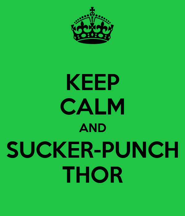 KEEP CALM AND SUCKER-PUNCH THOR