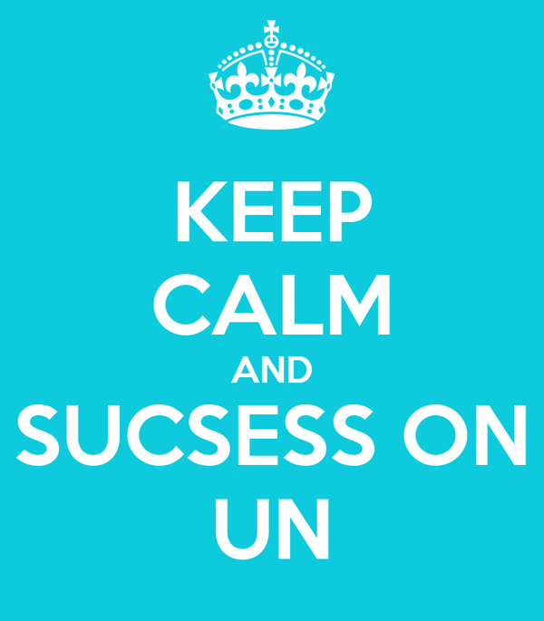 KEEP CALM AND SUCSESS ON UN