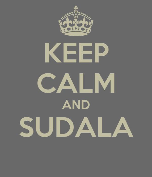 KEEP CALM AND SUDALA