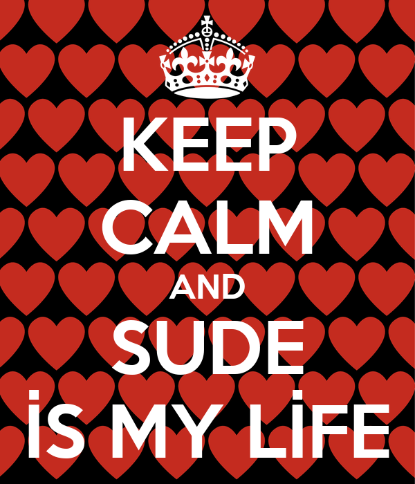KEEP CALM AND SUDE İS MY LİFE