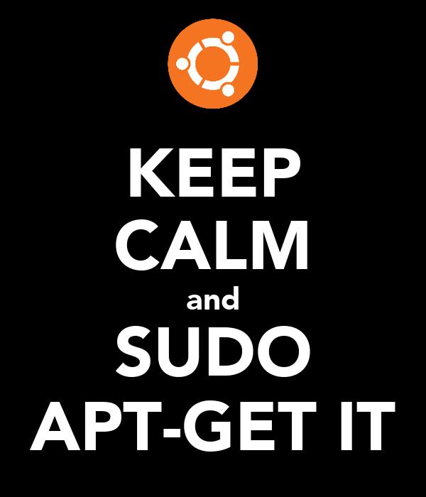 KEEP CALM and SUDO APT-GET IT