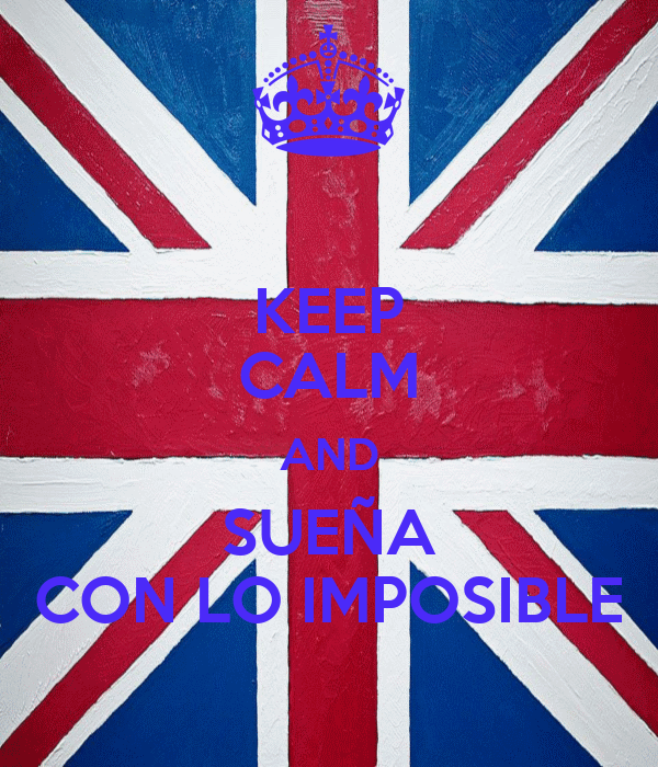 KEEP CALM AND SUEÑA CON LO IMPOSIBLE