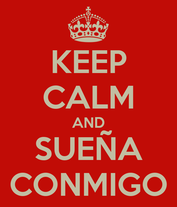 KEEP CALM AND SUEÑA CONMIGO