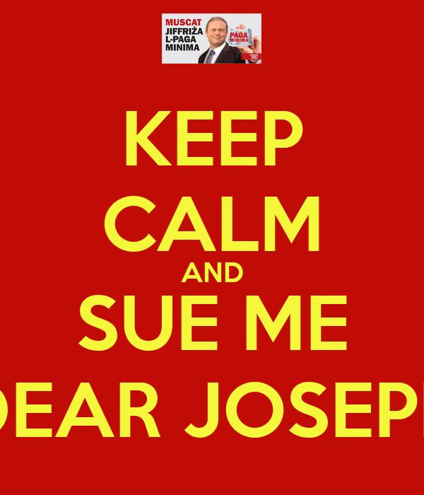 KEEP CALM AND SUE ME DEAR JOSEPH