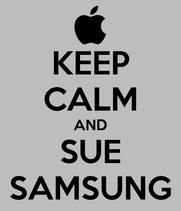 KEEP CALM AND SUE SAMSUNG
