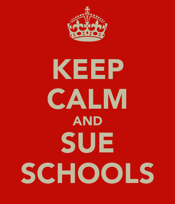 KEEP CALM AND SUE SCHOOLS