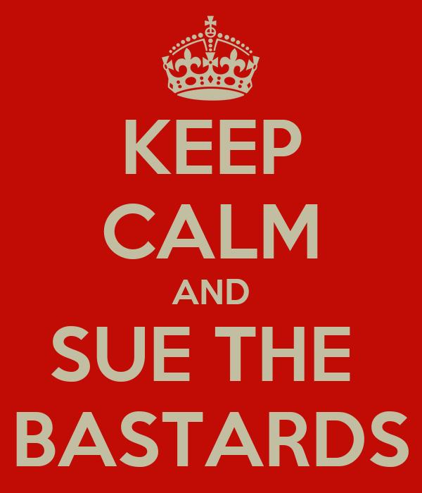 keep-calm-and-sue-the-bastards-3.jpg