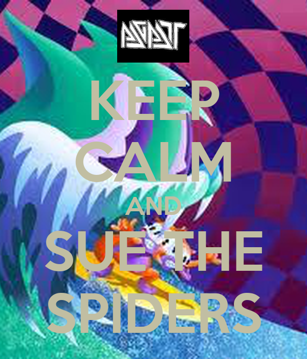 KEEP CALM AND SUE THE SPIDERS
