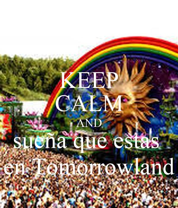 KEEP CALM AND sueña que estas  en Tomorrowland