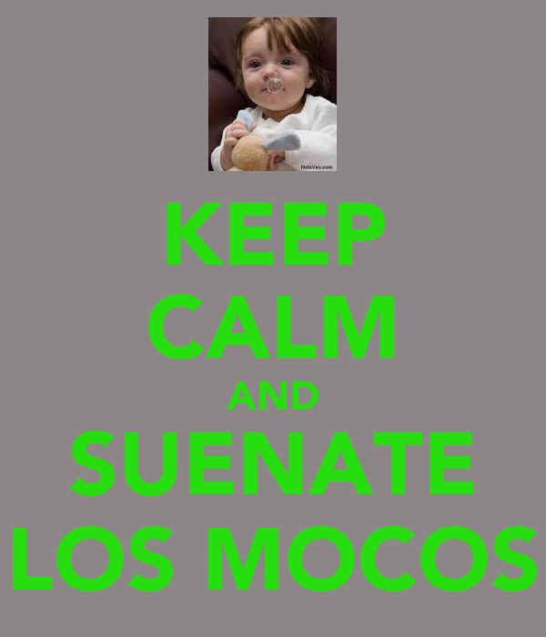 KEEP CALM AND SUENATE LOS MOCOS