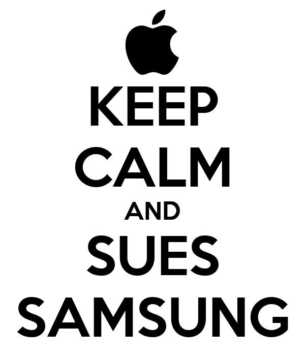 KEEP CALM AND SUES SAMSUNG
