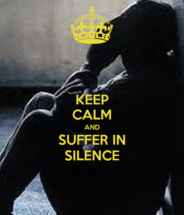 KEEP CALM AND SUFFER IN SILENCE