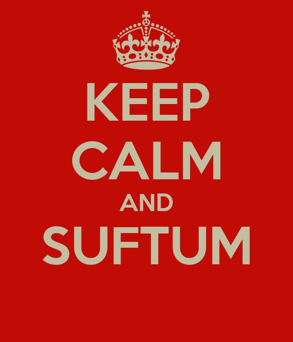 KEEP CALM AND SUFTUM