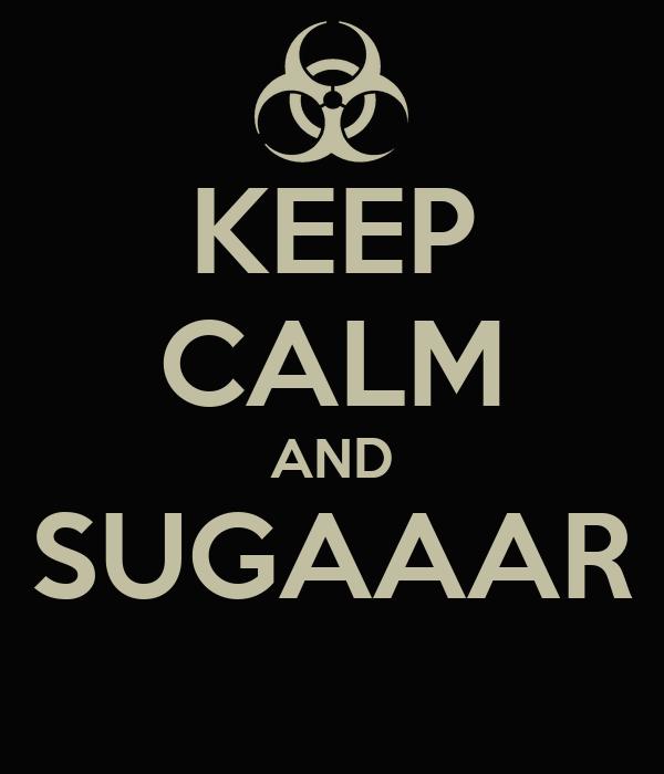 KEEP CALM AND SUGAAAR