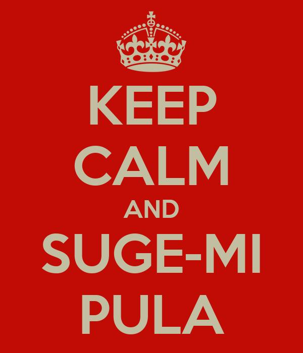 KEEP CALM AND SUGE-MI PULA