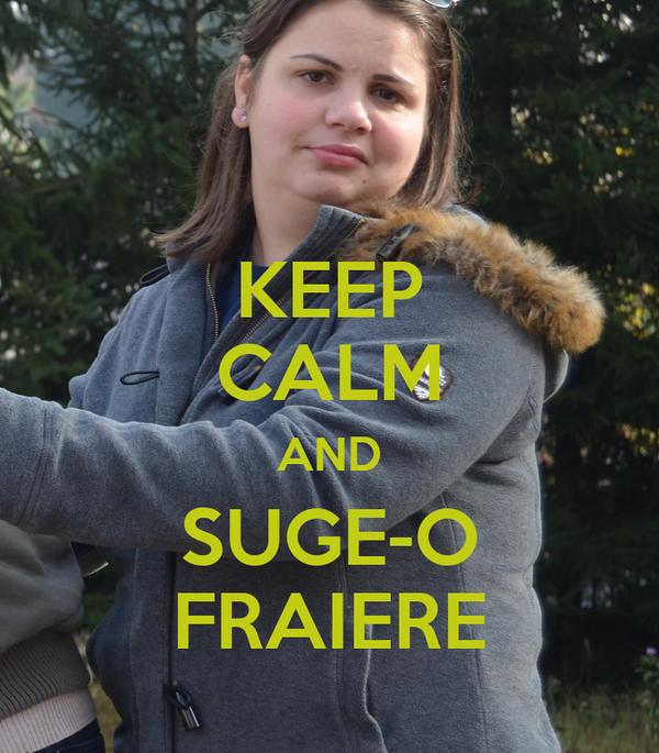 KEEP CALM AND SUGE-O FRAIERE