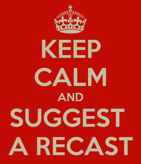 KEEP CALM AND SUGGEST  A RECAST